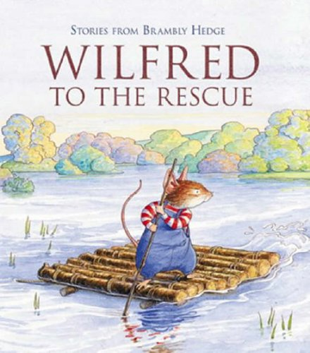 9780007184125: Wilfred to the Rescue (Stories from Brambly Hedge)