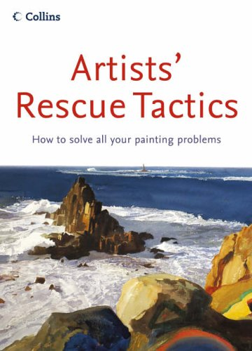 9780007184149: Artists' Rescue Tactics: How to Solve all your Painting Problems