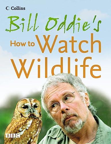 9780007184552: Bill Oddie's How to Watch Wildlife
