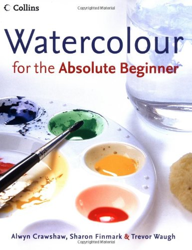 9780007184569: Watercolour for the Absolute Beginner