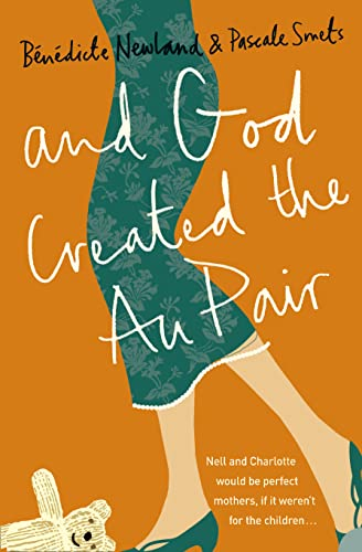 9780007185207: And God Created the Au Pair: Picture the Perfect Family, Now Forget It and Read This!