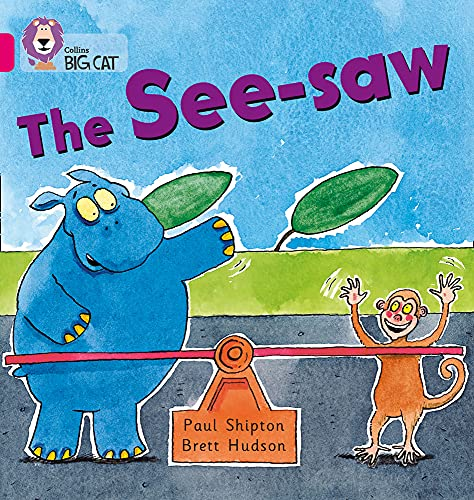 The See-saw: A humorous story about a hippo who want to have a go on a see-saw. (Collins Big Cat): Band 01b/Pink B - Shipton, Paul and Collins Big Cat