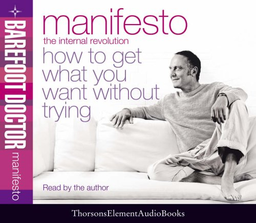 9780007189823: Manifesto: How To Get What You Want Without Trying: The Internal Revolution - How to Get What You Want Without Trying (Barefoot Doctor)