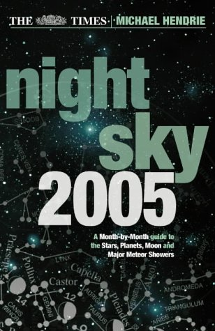 9780007189984: The Times Night Sky 2005: A Month-by-Month Guide to the Stars, Planets, Moon, and Major Meteor Showers