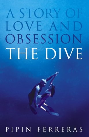 9780007190775: The Dive: A Story of Love and Obsession