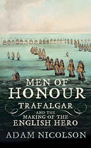 Men of Honour: Trafalgar and the Making: Nicolson, Adam