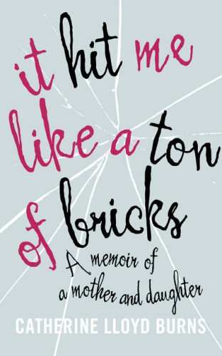 9780007192304: It Hit Me Like a Ton of Bricks: A memoir of a mother and daughter