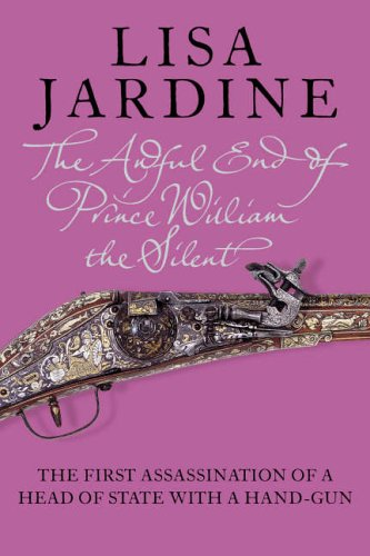 9780007192571: The Awful End of Prince William the Silent: The First Assassination of a Head of State with a Hand-Gun