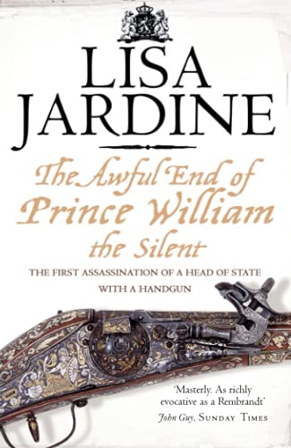 9780007192588: The Awful End of Prince William the Silent: The First Assassination of a Head of State with a Hand-Gun