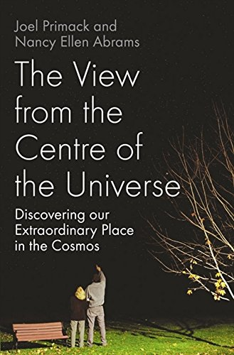 9780007193523: The View From the Centre of the Universe: Discovering Our Extraordinary Place in the Cosmos