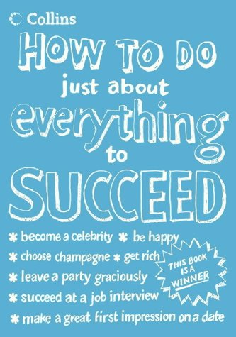 9780007193714: Collins How to Do Just About Everything to Succeed