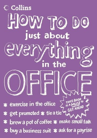 9780007193721: How To Do Just About Everything In The Office (Ehow)