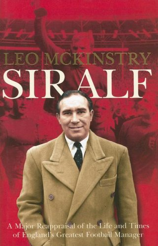 9780007193783: Sir Alf: A Major Reappraisal of the Life and Times of England's Greatest Football Manager