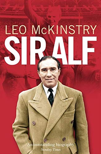 9780007193790: Sir Alf: A Major Reappraisal of the Life and Times of England's Greatest Football Manager