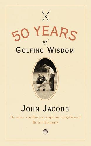50 Years of Golfing Wisdom. John Jacobs with Steve Newell: Jacobs, John