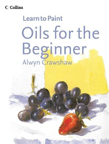 9780007193974: Oils for the Beginner (Collins Learn to Paint)