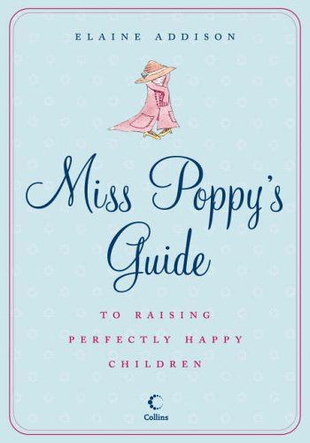 9780007194193: Miss Poppy's Guide to Raising Perfectly Happy Children