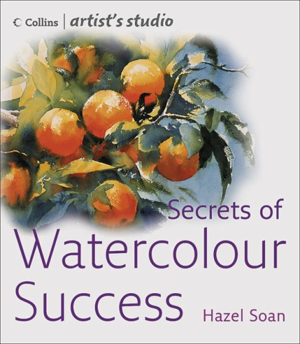 9780007194469: Secrets of Watercolour Success (Collins Artist's Studio)