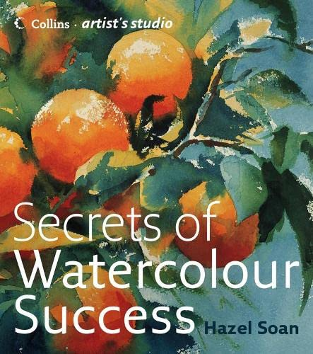 Secrets of Watercolour Success (Collins Artist's Studio) (0007194463) by Hazel Soan