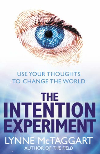 9780007194582: The Intention Experiment: Use Your Thoughts to Change the World
