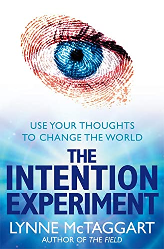 9780007194599: The Intention Experiment: Use Your Thoughts to Change the World
