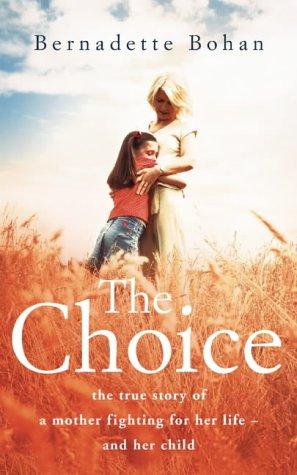 9780007195213: The Choice: The True Story of a Mother Fighting for Her Life - And Her Child
