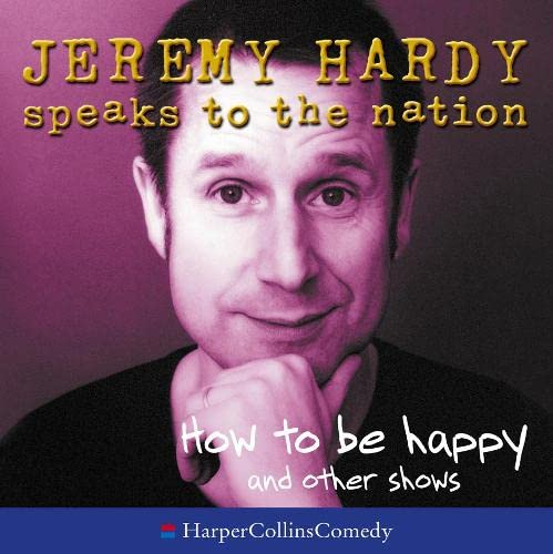 9780007195541: Jeremy Hardy Speaks to the Nation - How To Be Happy and other shows