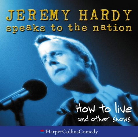 9780007195565: How to Live and Other Shows (Jeremy Hardy Speaks to the Nation)