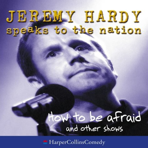 9780007195602: Jeremy Hardy Speaks to the Nation - How to be Afraid and other shows