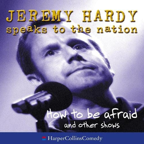 9780007195602: How to be Afraid and Other Shows (Jeremy Hardy Speaks to the Nation)