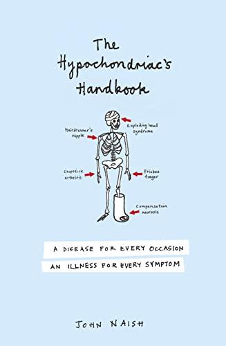 The Hypochondriac's Handbook: A Disease for Every: Naish, John M.