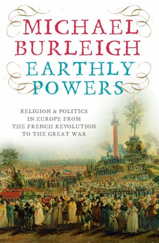9780007195725: Earthly Powers - Religion & Politics In Europe From The French Revolution To The Great War