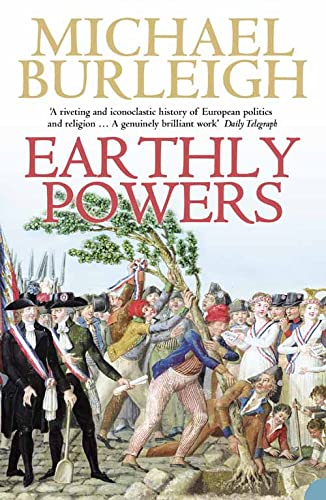 9780007195732: Earthly Powers: The Conflict between Religion & Politics from the French Revolution to the Great War