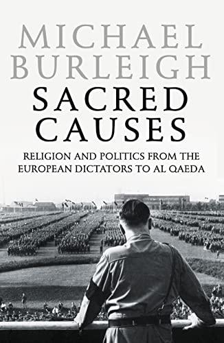 9780007195749: Sacred Causes: Religion and Politics from the European Dictators to Al Qaeda