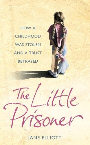9780007196104: The Little Prisoner: How a Childhood Was Stolen and a Trust Betrayed