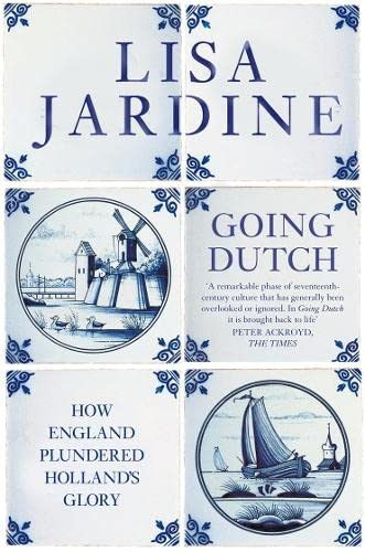 9780007197347: GOING DUTCH. How England Plundered Holland's Glory.