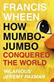 9780007197552: How Mumbo-Jumbo Conquered the World: A Short History of Modern Delusions