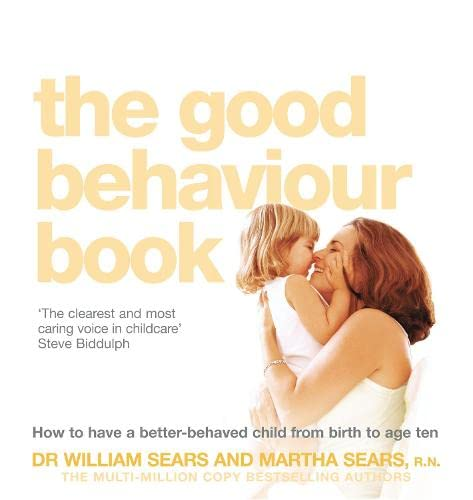 9780007198245: The Good Behaviour Book: To Have a Better-Behaved Child from Birth to Age Ten. William Sears and Martha Sears How to Have a Better-Behaved Chil