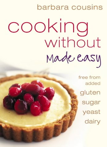 9780007198764: Cooking Without Made Easy: Recipes free from added Gluten, Sugar, Yeast and Dairy Produce