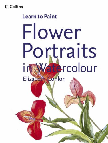 9780007199112: Flower Portraits in Watercolour (Collins Learn to Paint)