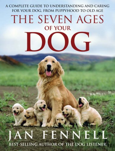 9780007199204: The Seven Ages of Your Dog: A Complete Guide to Understanding and Caring for Your Dog, from Puppyhood to Old Age