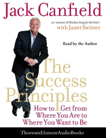 9780007200108: The Success Principles: How to Get from Where You Are to Where You Want to Be