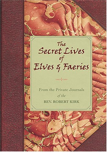 9780007200719: The Secret Lives Of Elves & Faeries: From the Private Journal Of The Rev. Robert Kirk