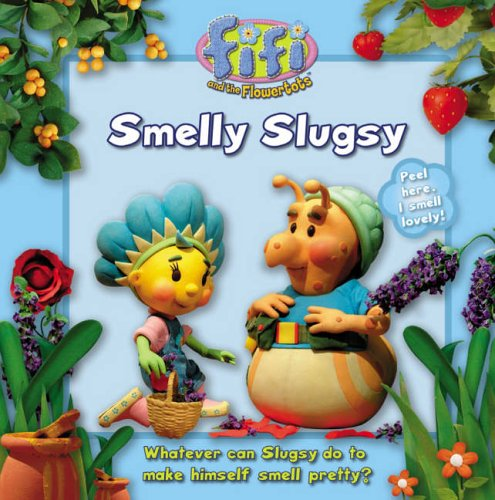 9780007201617: Fifi and the Flowertots ? Smelly Slugsy: Read-to-Me Scented Storybook