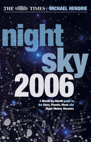 The Times Night Sky 2006: A Month-By-Month Guide To The Stars, Planets, Moon and Major Meteor ...