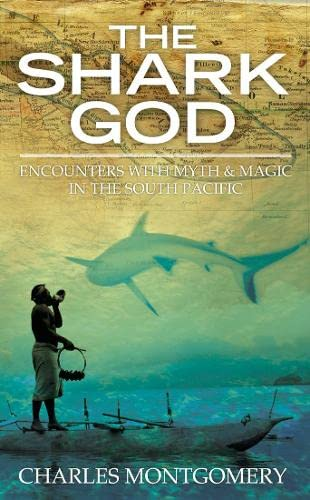 9780007202485: THE SHARK GOD: ENCOUNTERS WITH MYTH AND MAGIC IN THE SOUTH PACIFIC