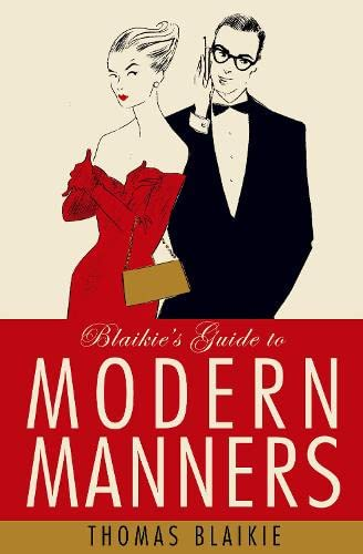 9780007203017: Blaikie's Guide to Modern Manners: From Eating to Greeting, Via Texts, Sex and Do I Bring a Bottle?