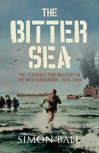 9780007203048: The bitter sea: the struggle for mastery in the Mediterranean 1935-1949