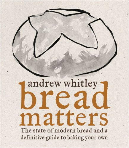 9780007203741: Bread Matters: The sorry state of modern bread and a definitive guide to baking your own