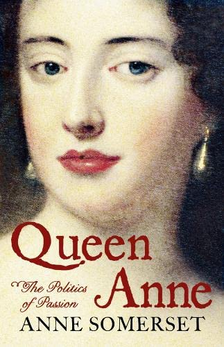 9780007203758: Queen Anne: The Politics of Passion: A Biography